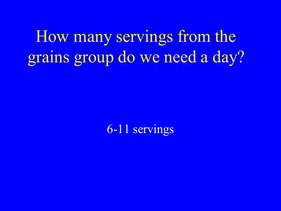 How many servings from the grains group do we need a day