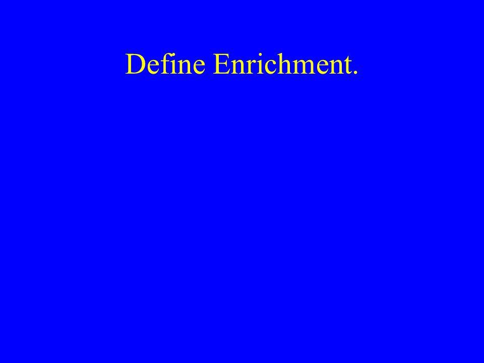 Define Enrichment.