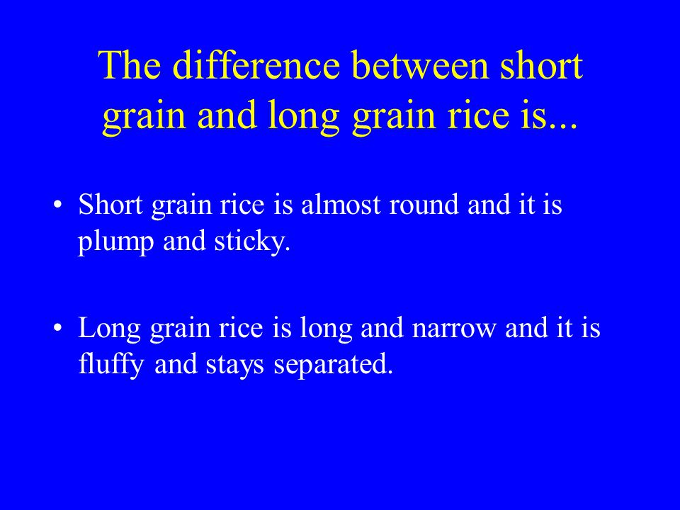 The difference between short grain and long grain rice is...