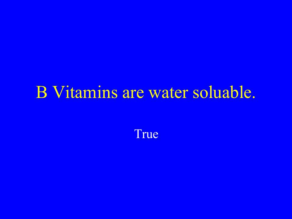 B Vitamins are water soluable.