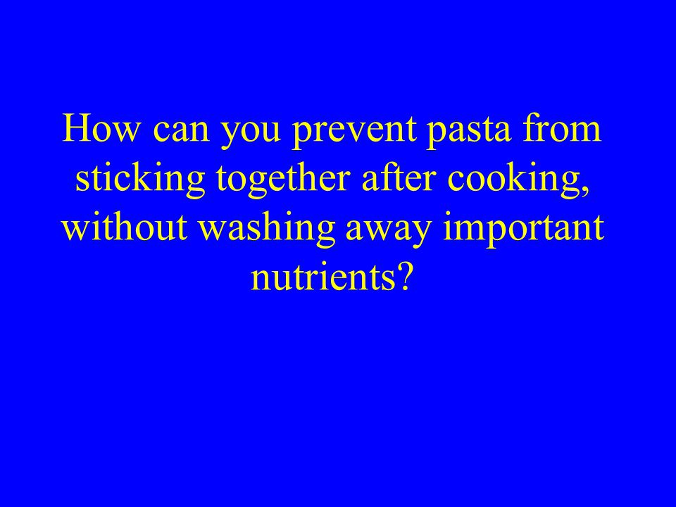 How can you prevent pasta from sticking together after cooking, without washing away important nutrients