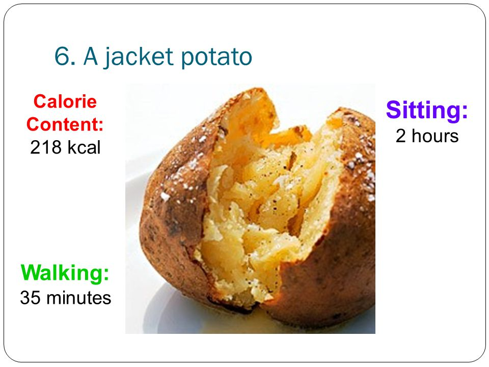 6. A jacket potato Sitting: 2 hours Walking: 35 minutes