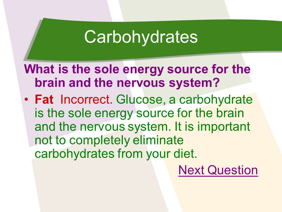 Carbohydrates What is the sole energy source for the brain and the nervous system