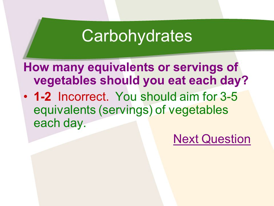 Carbohydrates How many equivalents or servings of vegetables should you eat each day