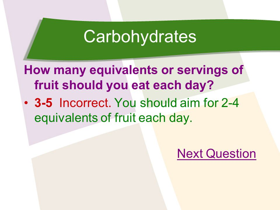 Carbohydrates How many equivalents or servings of fruit should you eat each day