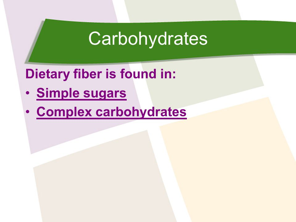 Carbohydrates Dietary fiber is found in: Simple sugars