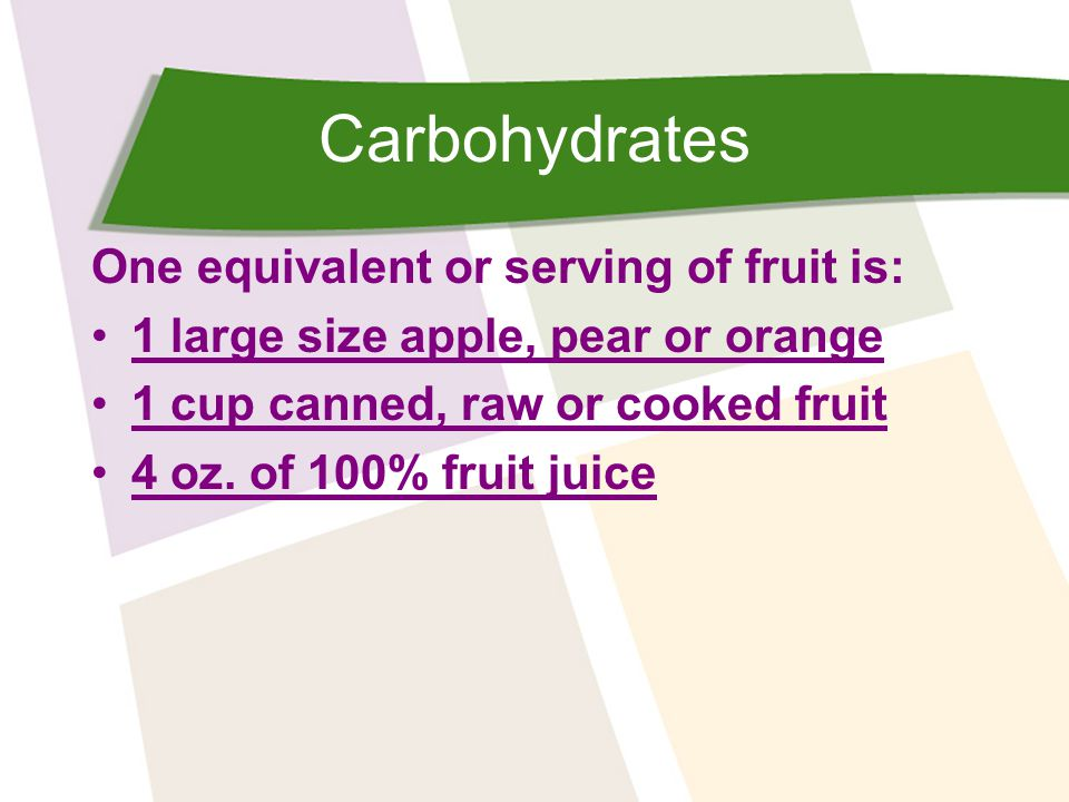 Carbohydrates One equivalent or serving of fruit is: