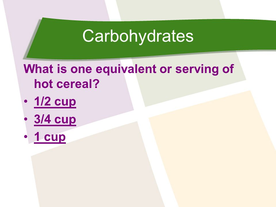 Carbohydrates What is one equivalent or serving of hot cereal 1/2 cup
