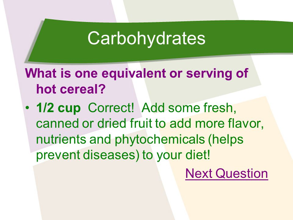 Carbohydrates What is one equivalent or serving of hot cereal