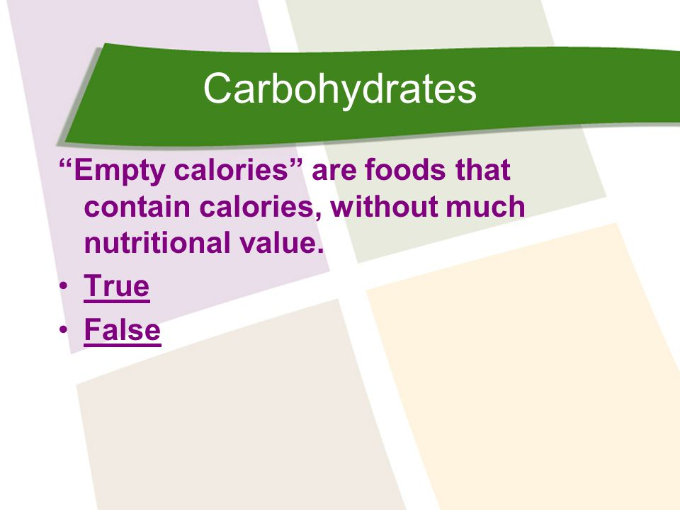 Carbohydrates Empty calories are foods that contain calories, without much nutritional value. True.