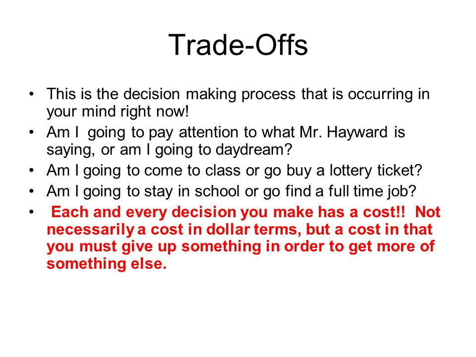 Trade-Offs This is the decision making process that is occurring in your mind right now!