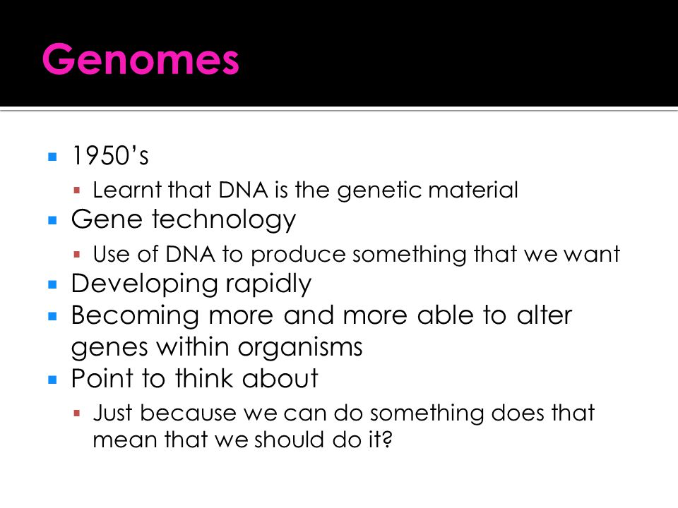 Genomes 1950's Gene technology Developing rapidly