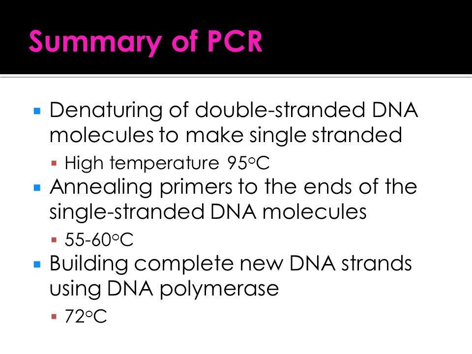 Summary of PCR Denaturing of double-stranded DNA molecules to make single stranded. High temperature 95oC.