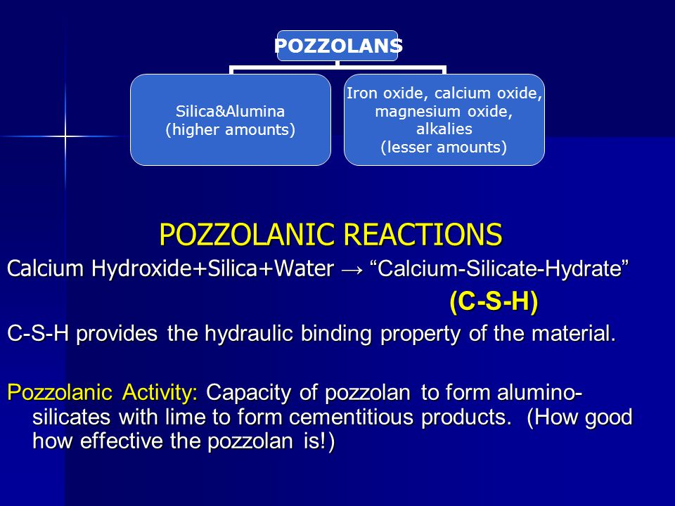 POZZOLANIC REACTIONS Calcium Hydroxide+Silica+Water → Calcium-Silicate-Hydrate (C-S-H)