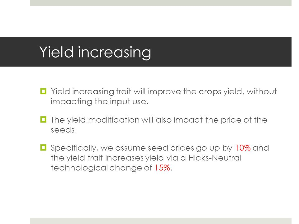 Yield increasing Yield increasing trait will improve the crops yield, without impacting the input use.