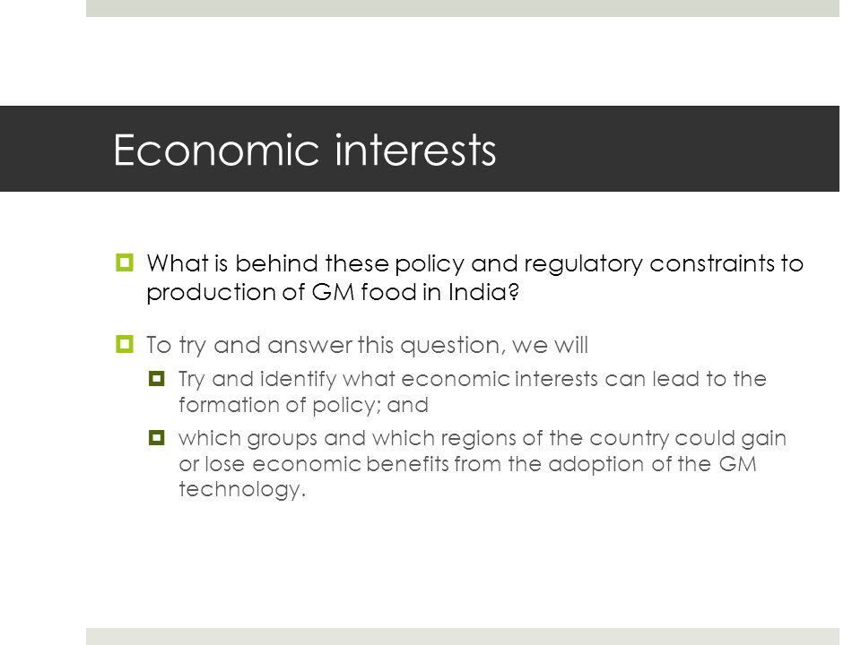 Economic interests What is behind these policy and regulatory constraints to production of GM food in India