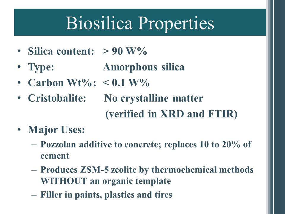 Biosilica Properties Silica content: > 90 W% Type: Amorphous silica