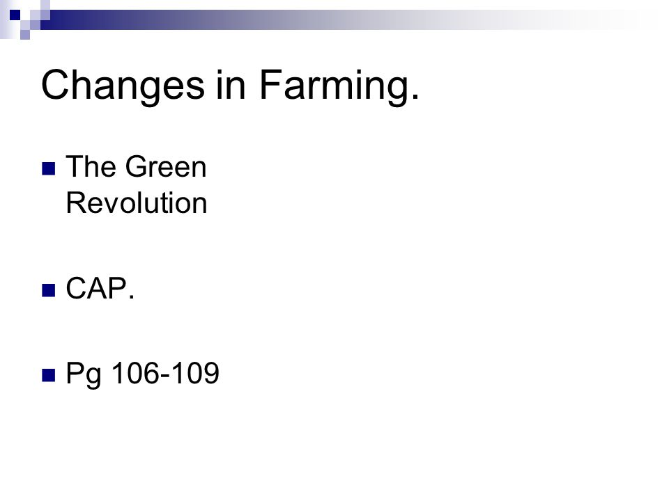 Changes in Farming. The Green Revolution CAP. Pg 106-109