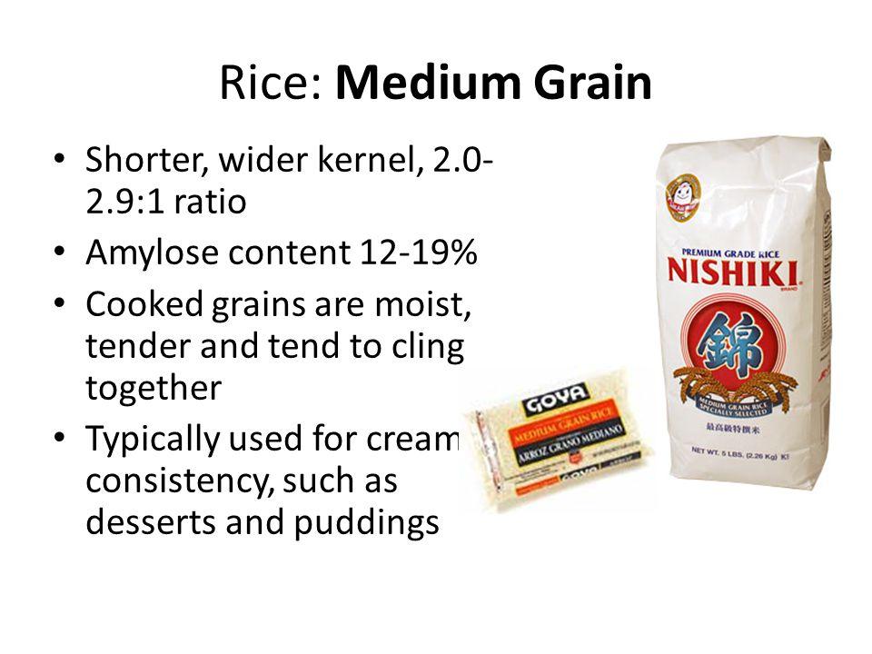 Rice: Medium Grain Shorter, wider kernel, 2.0-2.9:1 ratio