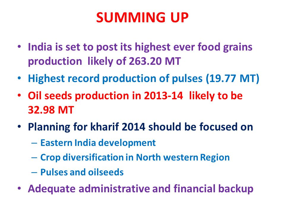 SUMMING UP India is set to post its highest ever food grains production likely of 263.20 MT. Highest record production of pulses (19.77 MT)