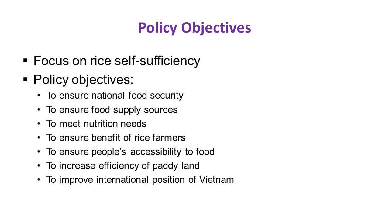 Policy Objectives Focus on rice self-sufficiency Policy objectives: