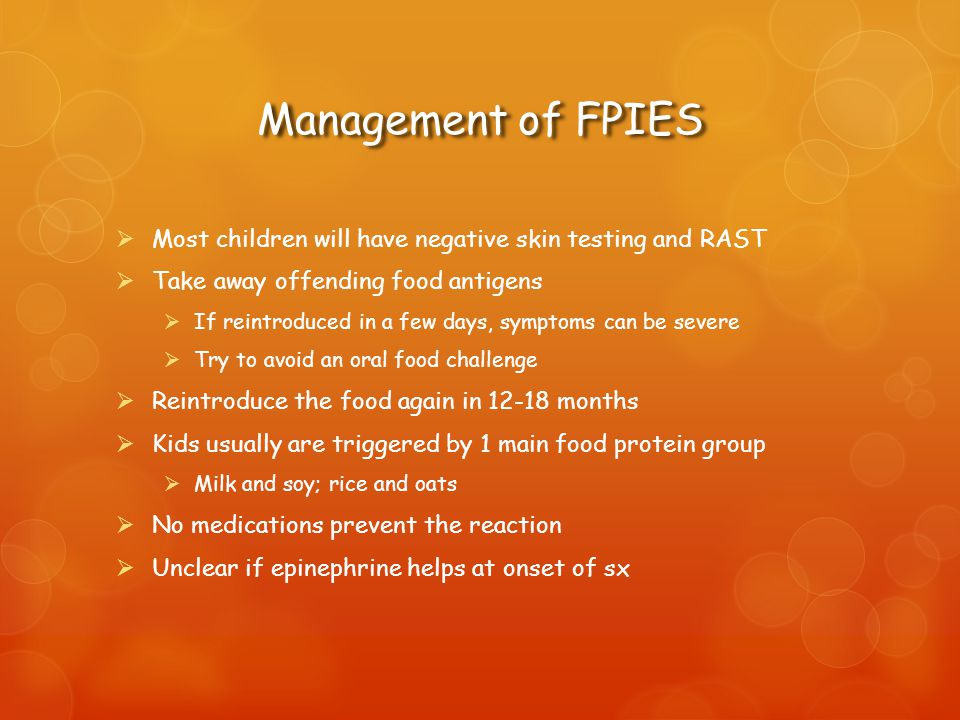 Management of FPIES Most children will have negative skin testing and RAST. Take away offending food antigens.