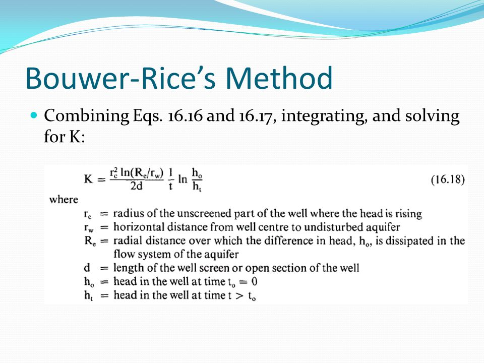 Bouwer-Rice's Method Combining Eqs. 16.16 and 16.17, integrating, and solving for K:
