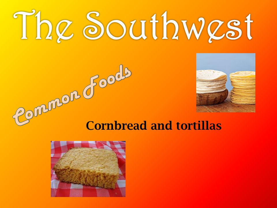 The Southwest Common Foods Cornbread and tortillas