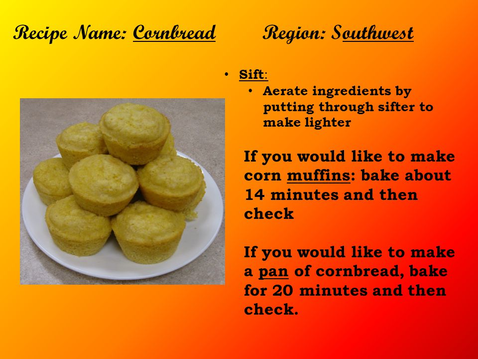 Recipe Name: Cornbread Region: Southwest