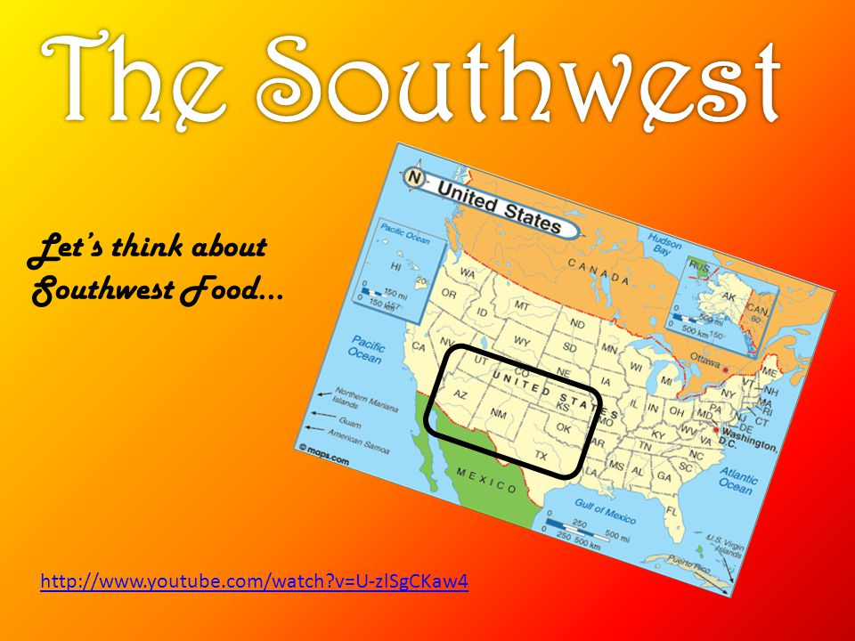 The Southwest Let's think about Southwest Food…