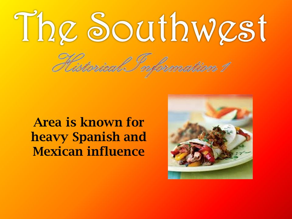 Historical Information 1 heavy Spanish and Mexican influence