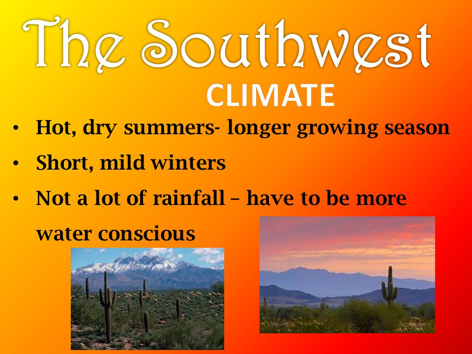 The Southwest CLIMATE Hot, dry summers- longer growing season