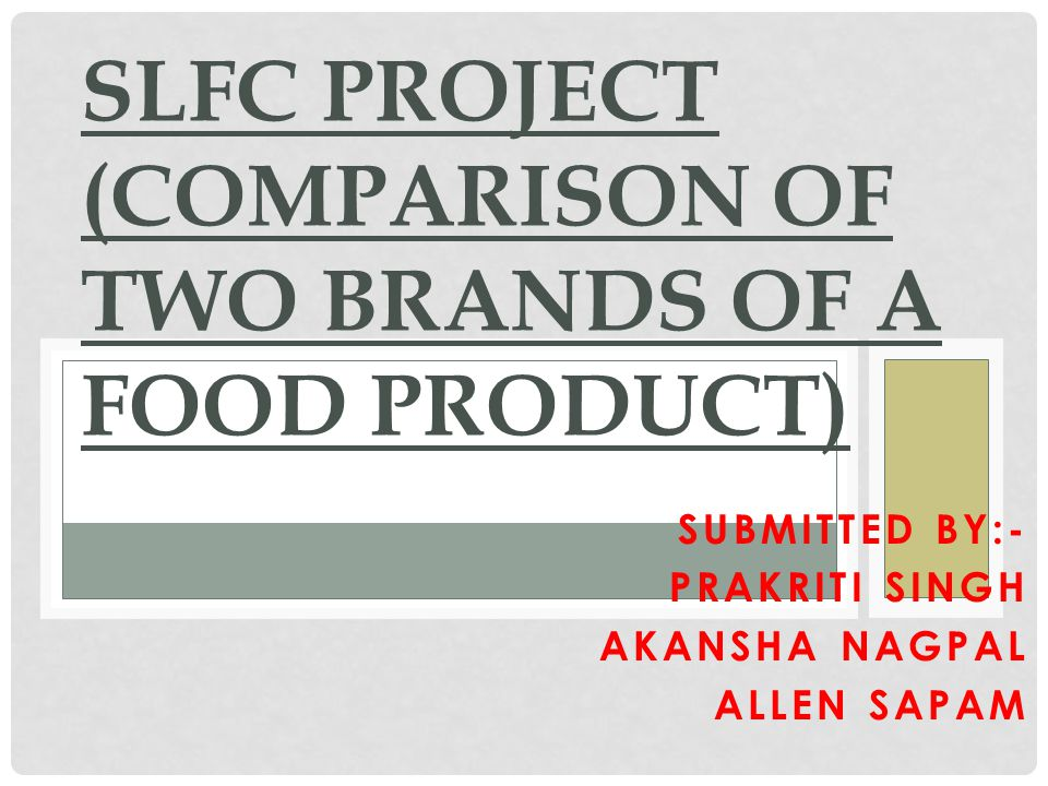 SLFC PROJECT (COMPARISON OF TWO BRANDS OF A FOOD PRODUCT)