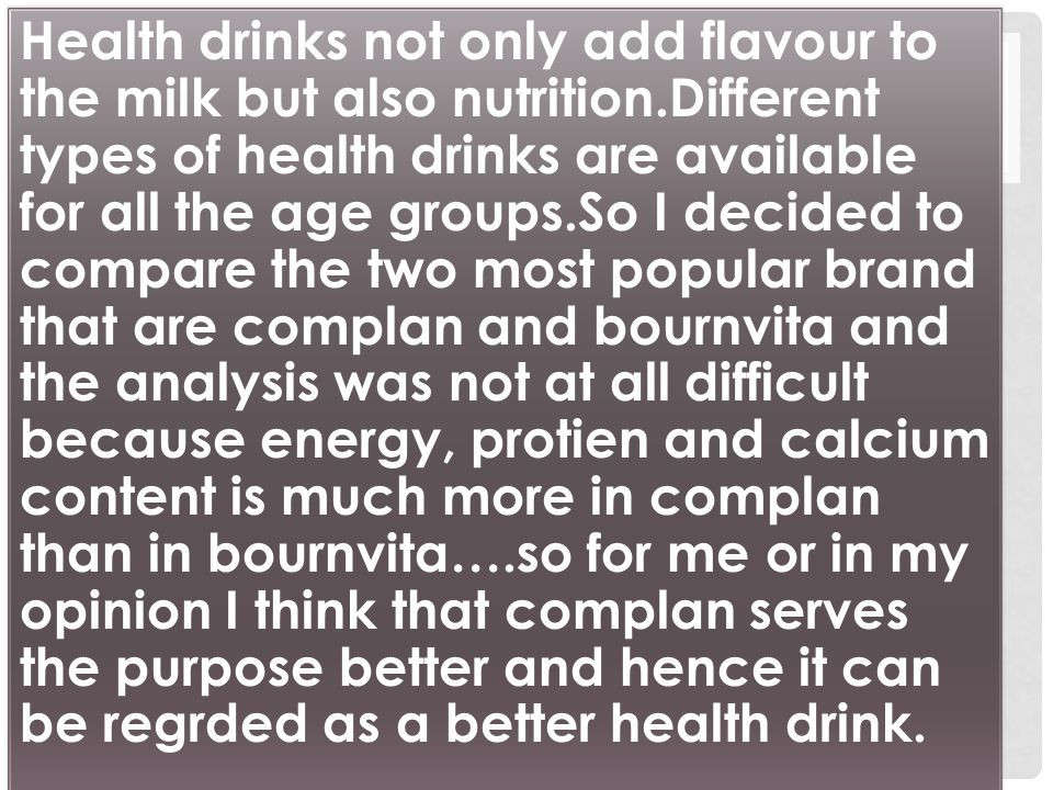 Health drinks not only add flavour to the milk but also nutrition