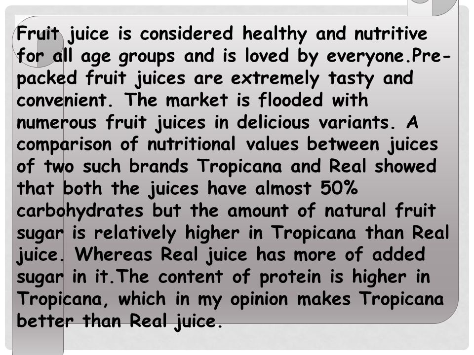 Fruit juice is considered healthy and nutritive for all age groups and is loved by everyone.Pre-packed fruit juices are extremely tasty and convenient.