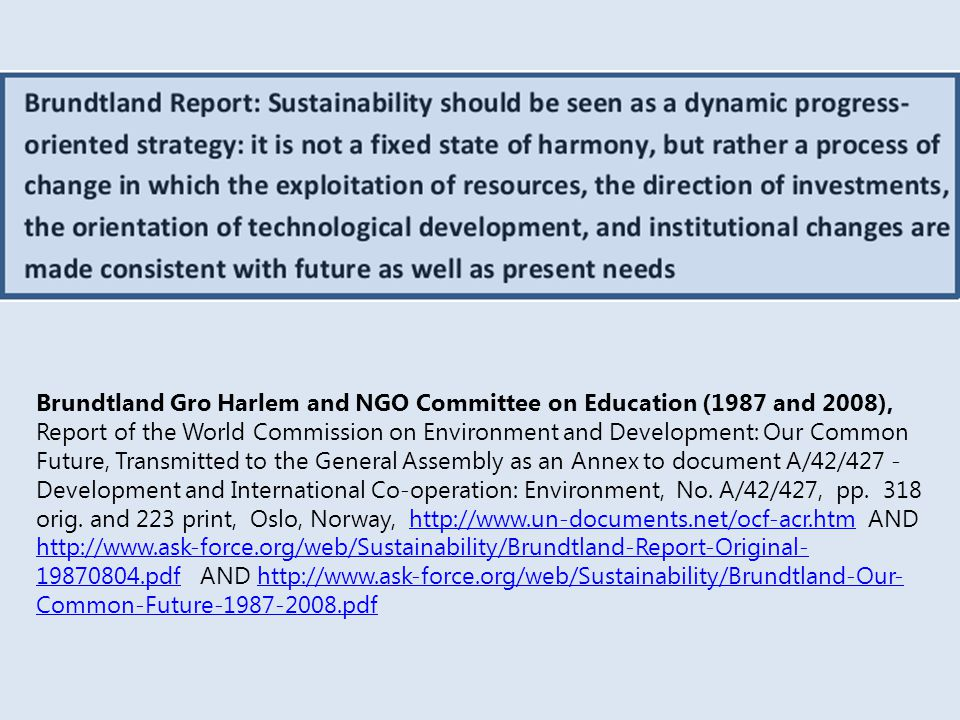 Brundtland Gro Harlem and NGO Committee on Education (1987 and 2008), Report of the World Commission on Environment and Development: Our Common Future, Transmitted to the General Assembly as an Annex to document A/42/427 - Development and International Co-operation: Environment, No.