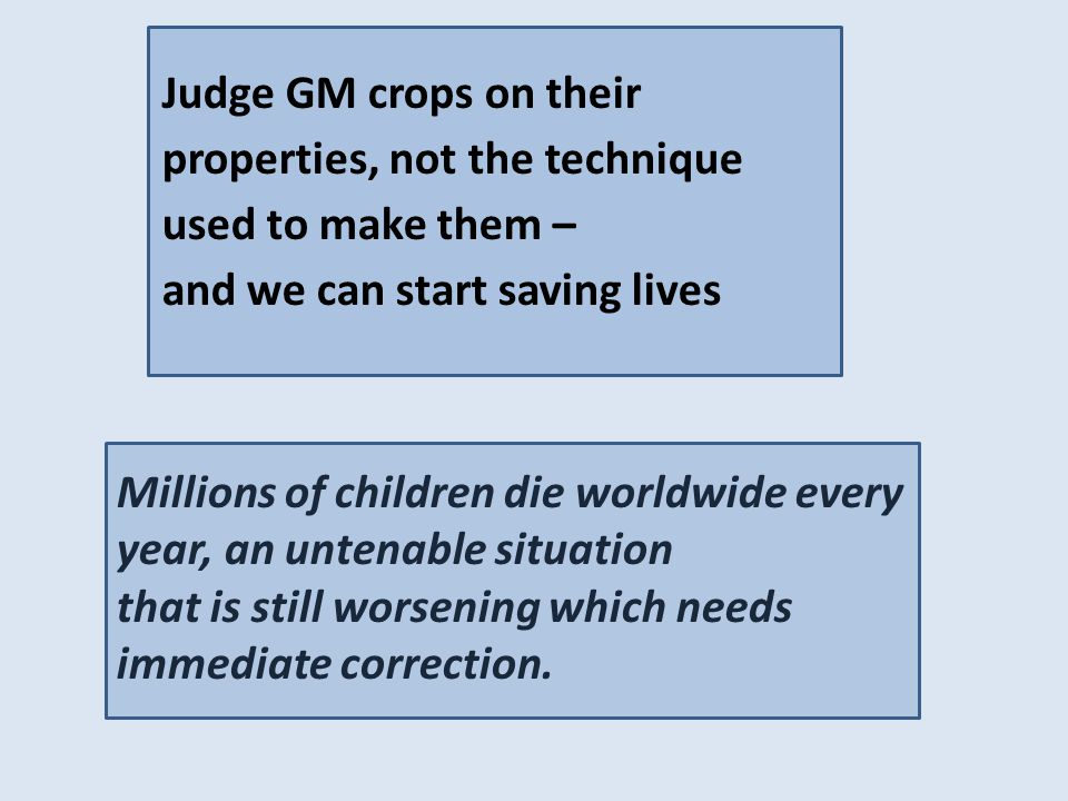 Judge GM crops on their properties, not the technique used to make them – and we can start saving lives