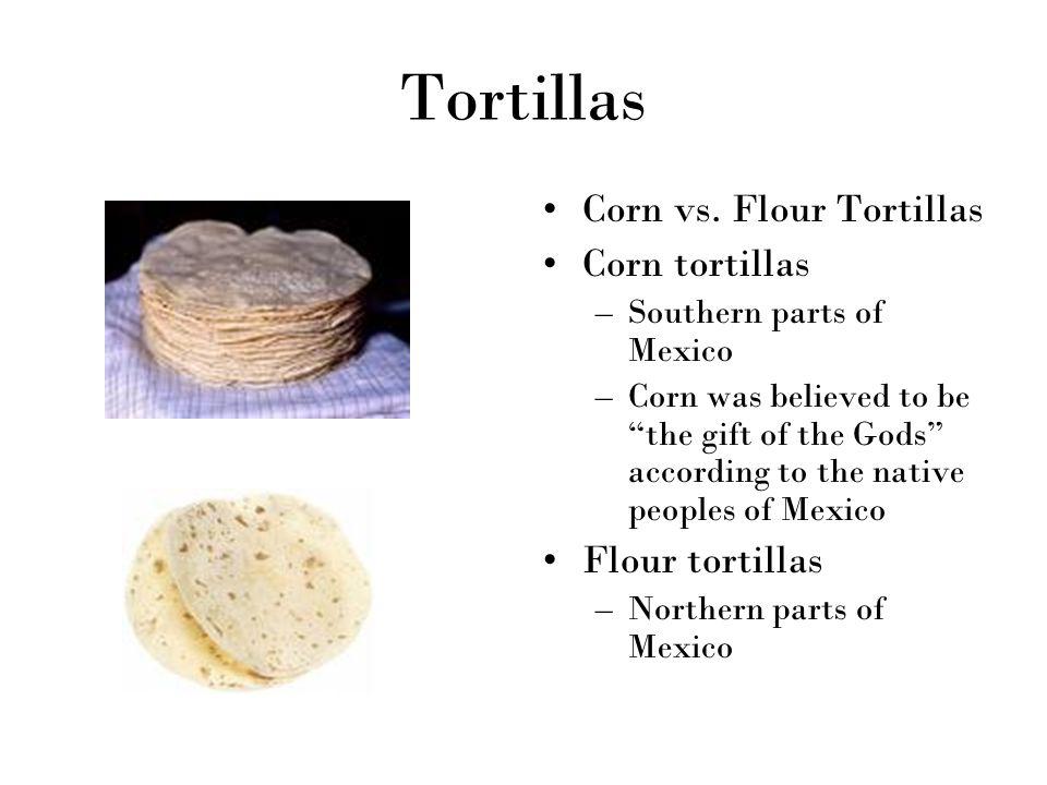 Tortillas Corn vs. Flour Tortillas Corn tortillas Flour tortillas