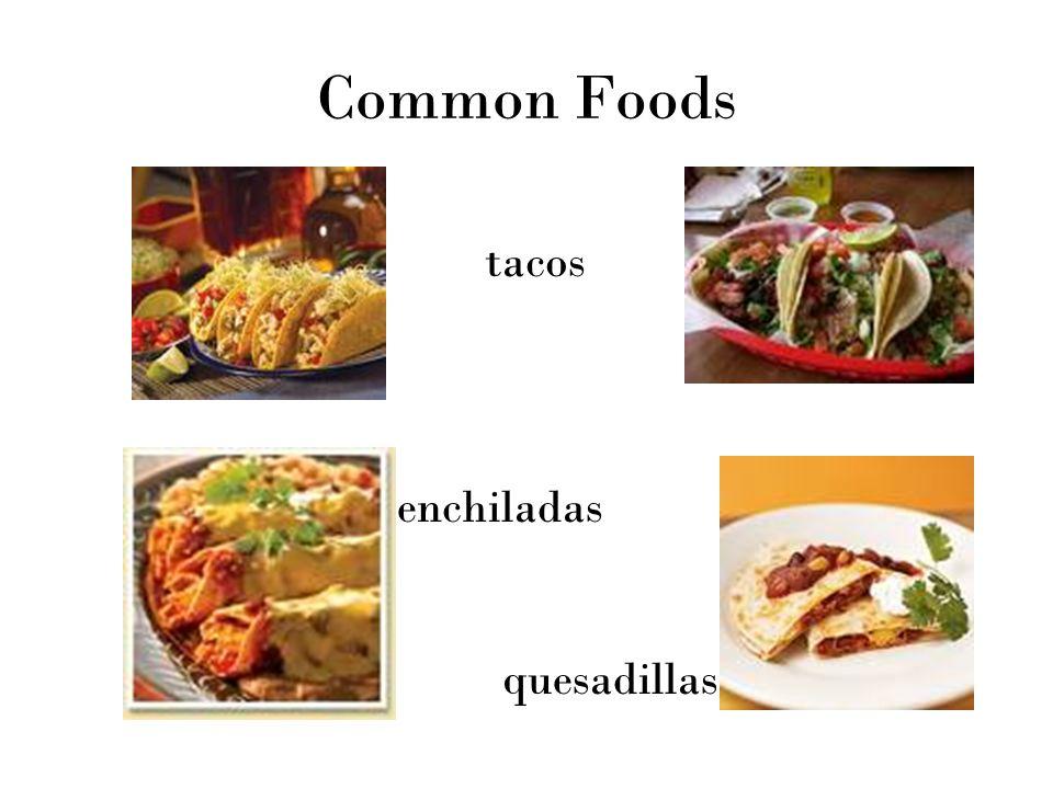 Common Foods tacos enchiladas quesadillas