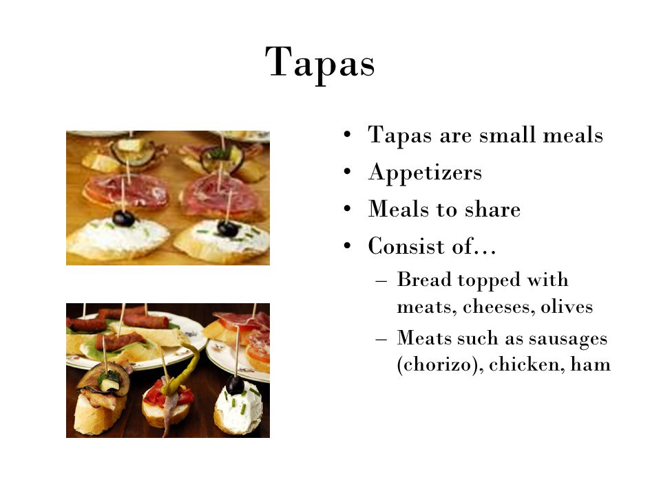 Tapas Tapas are small meals Appetizers Meals to share Consist of…