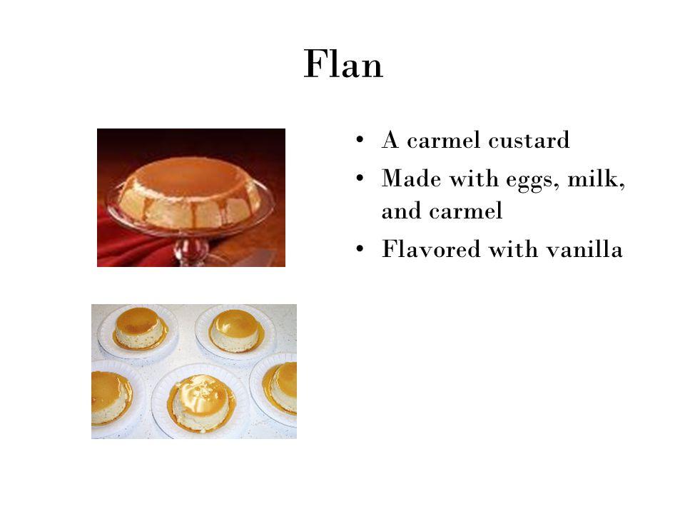 Flan A carmel custard Made with eggs, milk, and carmel
