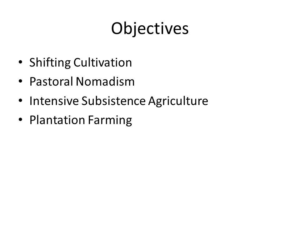 Objectives Shifting Cultivation Pastoral Nomadism