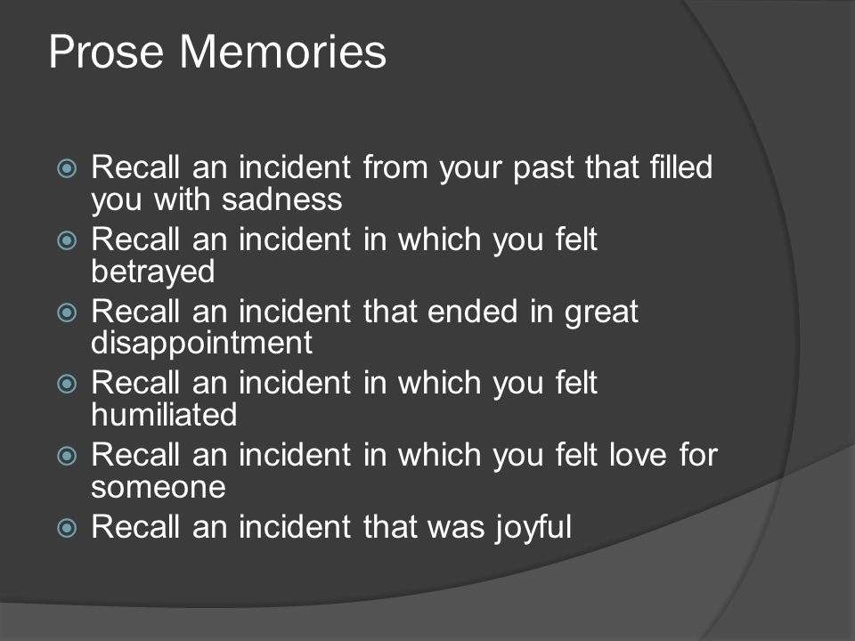Prose Memories Recall an incident from your past that filled you with sadness. Recall an incident in which you felt betrayed.