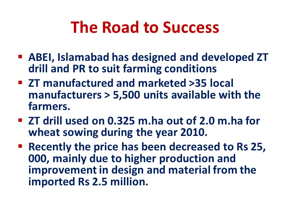 The Road to Success ABEI, Islamabad has designed and developed ZT drill and PR to suit farming conditions.