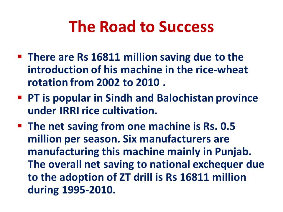 The Road to Success There are Rs 16811 million saving due to the introduction of his machine in the rice-wheat rotation from 2002 to 2010 .