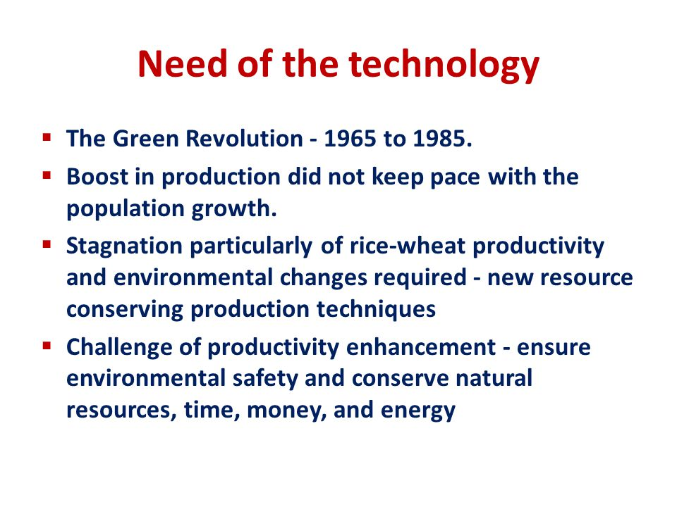 Need of the technology The Green Revolution - 1965 to 1985.