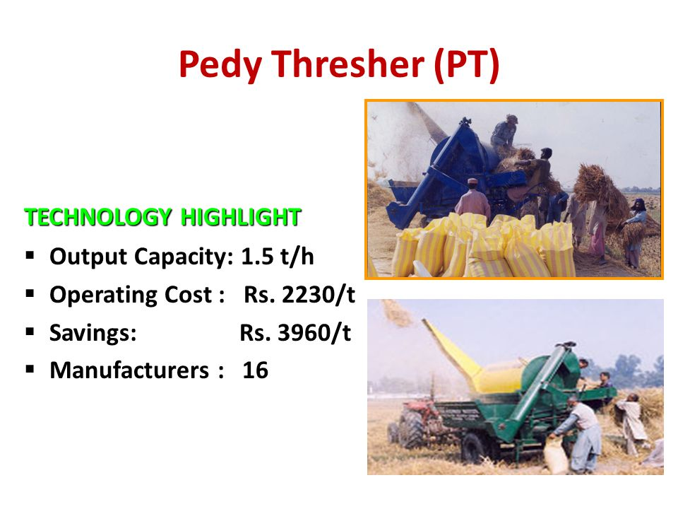 Pedy Thresher (PT) TECHNOLOGY HIGHLIGHT Output Capacity: 1.5 t/h