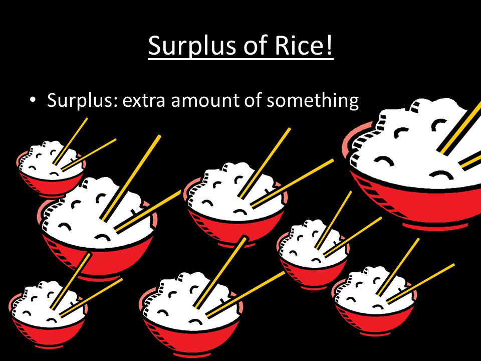 Surplus of Rice! Surplus: extra amount of something