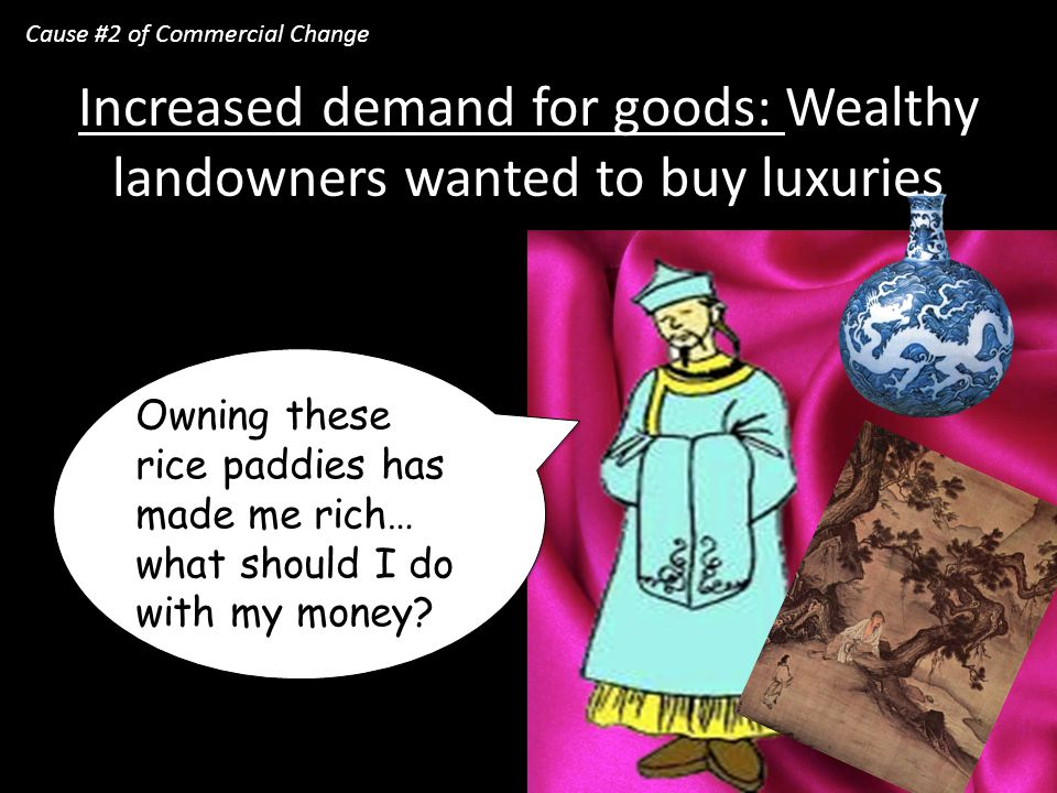 Increased demand for goods: Wealthy landowners wanted to buy luxuries
