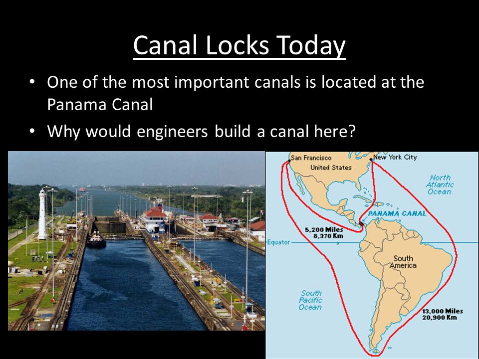 Canal Locks Today One of the most important canals is located at the Panama Canal.